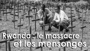 crime contre l'humanite Rwanda le massacre et les mensonges